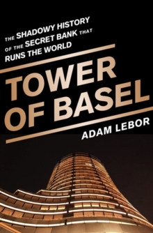 Tower of Basel : The Shadowy History of the Secret Bank that Runs the World, Hardback Book