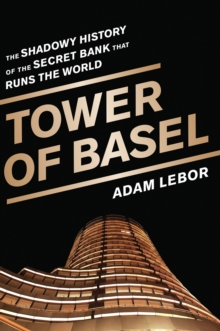 Tower of Basel : The Shadowy History of the Secret Bank that Runs the World, EPUB eBook