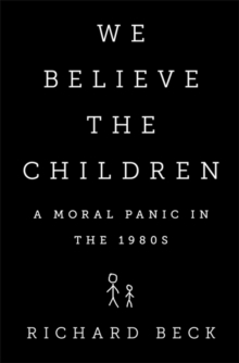 We Believe the Children : A Moral Panic in the 1980s, Hardback Book