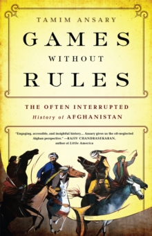 Games without rules : The Often-Interrupted History of Afghanistan, Paperback Book