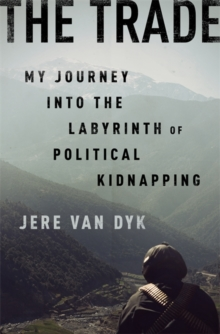 The Trade : My Journey into the Labyrinth of Political Kidnapping, Hardback Book