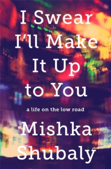 I Swear I'll Make it Up to You : A Life on the Low Road, Hardback Book