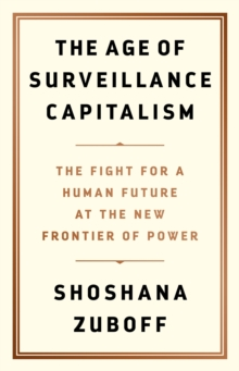 The Age of Surveillance Capitalism : The Fight for a Human Future at the New Frontier of Power, EPUB eBook