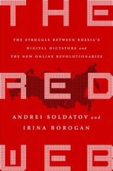 The Red Web : The Struggle Between Russia's Digital Dictators and the New Online Revolutionaries, Hardback Book