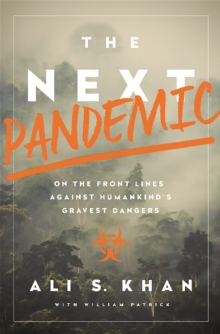 The Next Pandemic : On the Front Lines Against Humankind's Gravest Dangers, Hardback Book