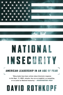 National Insecurity : American Leadership in an Age of Fear, Paperback Book