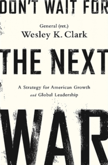 Don't Wait for the Next War : A Strategy for American Growth and Global Leadership, Paperback Book