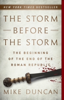 The Storm Before the Storm : The Beginning of the End of the Roman Republic, EPUB eBook