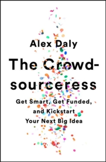 The Crowdsourceress : Get Smart, Get Funded, and Kickstart Your Next Big Idea, Paperback / softback Book