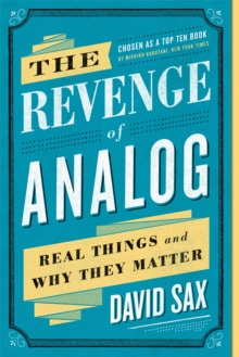 The Revenge of Analog : Real Things and Why They Matter, Paperback / softback Book