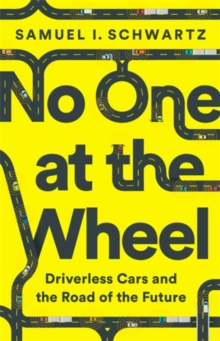 No One at the Wheel : Driverless Cars and the Road of the Future, Hardback Book