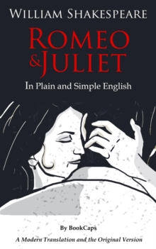 Romeo and Juliet In Plain and Simple English : (A Modern Translation and the Original Version), EPUB eBook