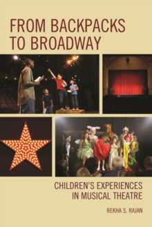 From Backpacks to Broadway : Children's Experiences in Musical Theatre, Paperback Book