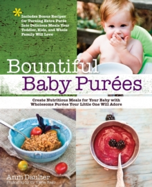 Bountiful Baby Purees : Create Nutritious Meals for Your Baby with Wholesome Purees Your Little One Will Adore-Includes Bonu, EPUB eBook