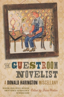 The Guestroom Novelist : A Donald Harington Miscellany, EPUB eBook