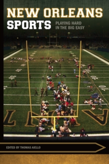 New Orleans Sports : Playing Hard in the Big Easy, EPUB eBook