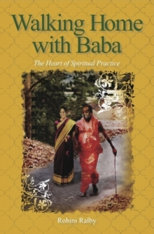 Walking Home with Baba : The Heart of Spiritual Practice, Paperback Book
