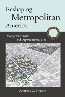 Reshaping Metropolitan America : Development Trends and Opportunities to 2030, Paperback Book