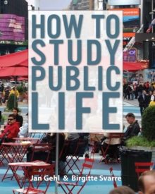 How to Study Public Life : Methods in Urban Design, Hardback Book