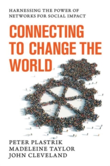 Connecting to Change the World : Harnessing the Power of Networks for Social Impact, Hardback Book