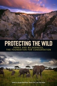 Protecting the Wild : Parks and Wilderness, the Foundation for Conservation, Paperback Book