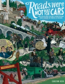 Roads Were Not Built for Cars : How cyclists were the first to push for good roads & became the pioneers of motoring, Paperback / softback Book