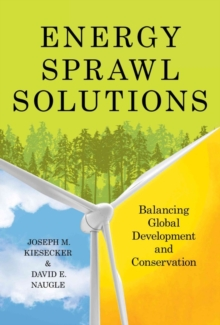 Energy Sprawl Solutions : Balancing Global Development and Conservation, Paperback Book