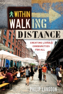 Within Walking Distance : Creating Livable Communities for All, Paperback / softback Book