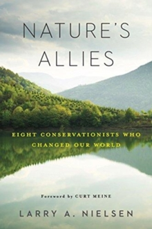 Nature's Allies : Eight Conservationists Who Changed Our World, Paperback / softback Book