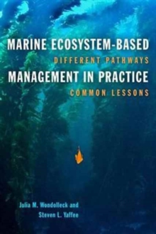 Marine Ecosystem-Based Management in Practice : Different Pathways, Common Lessons, Paperback / softback Book