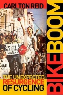 Bike Boom : The Unexpected Resurgence of Cycling, Paperback Book