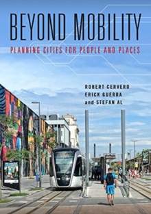 Beyond Mobility : Planning Cities for People and Places, Paperback / softback Book