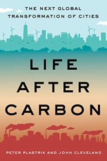 Life After Carbon : The Next Global Transformation of Cities, Paperback / softback Book