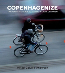 Copenhagenize : The Definitive Guide to Global Bicycle Urbanism, Paperback / softback Book