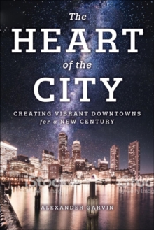 The Heart of the City : Creating Vibrant Downtowns for a New Century, Paperback / softback Book