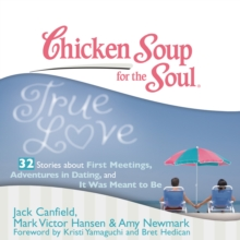 Chicken Soup for the Soul: True Love - 32 Stories about First Meetings, Adventures in Dating, and It Was Meant to Be, eAudiobook MP3 eaudioBook