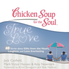 Chicken Soup for the Soul: True Love - 40 Stories about Gifts from the Heart, Laughter, and Love Everlasting, eAudiobook MP3 eaudioBook