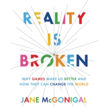 Reality is Broken : Why Games Make Us Better and How They Can Change the World, eAudiobook MP3 eaudioBook