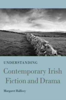 Understanding Contemporary Irish Fiction and Drama, Hardback Book
