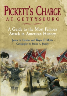 Pickett's Charge at Gettysburg : A Guide to the Most Famous Attack in American History, Hardback Book