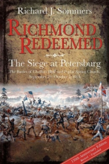 Richmond Redeemed : The Siege at Petersburg, the Battles of Chaffin's Bluff and Poplar Spring Church, September 29 - October 2, 1864, Hardback Book