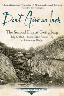Don't Give an Inch : The Second Day at Gettysburg, July 2, 1863, Paperback Book