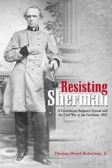 Resisting Sherman : A Confederate Surgeon's Journal and the Civil War in the Carolinas, 1865, Hardback Book
