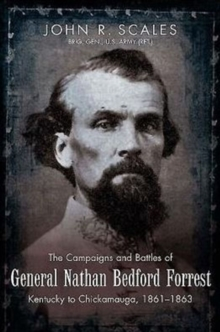 The Campaigns and Battles of General Nathan Bedford Forrest : Kentucky to Chickamauga, 1861-1863, Hardback Book