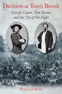 Decision at Tom's Brook : George Custer, Tom Rosser, and the Joy of the Fight, Hardback Book