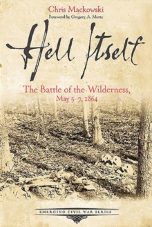 Hell Itself : The Battle of the Wilderness, May 57, 1864, Paperback / softback Book