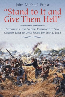 """Stand to it and Give Them Hell"" : Gettysburg as the Soldiers Experienced it from Cemetery Ridge to Little Round Top, July 2, 1863, Paperback Book"