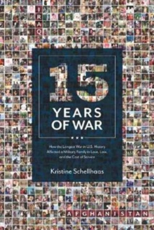 15 Years of War : How the Longest War in U.S. History Affected a Military Family in Love, Loss, and the Cost of Service, Paperback Book