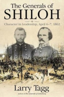 The Generals of Shiloh : Character in Leadership, April 6-7, 1862, Hardback Book
