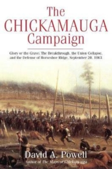 The Chickamauga Campaign - Glory or the Grave : The Breakthrough, the Union Collapse, and the Defense of Horseshoe Ridge, September 20, 1863, Paperback Book